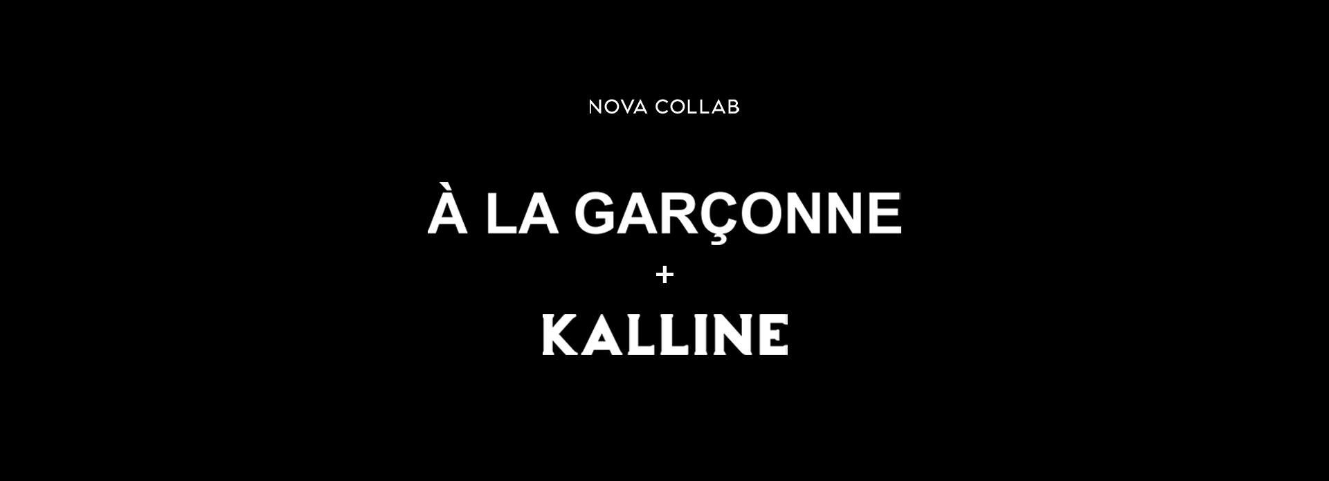 Á LA GARÇONNE + KALLINE